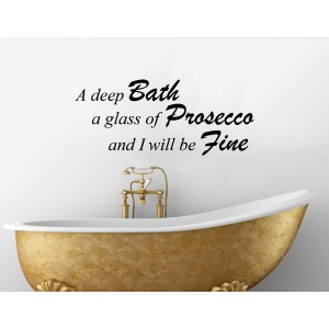 A Deep Bath A Glass Of Prosecco And I Will Be Fine Wall Art Decal Sticker Picture