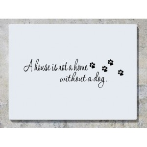 A House Is Not A Home Without A Dog Wall Art Decal Sticker Picture