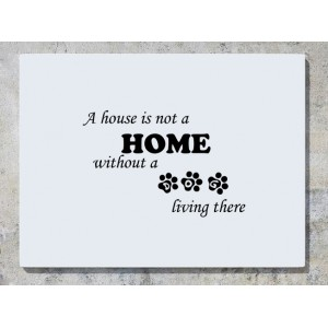 A House Is Not A Home Without A Dog Living There Wall Art Decal Sticker Picture