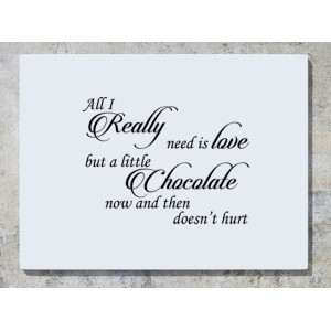 All I Really Need Is Love But A Little Chocolate Now And Then Doesn't Hurt Wall Art Decal Sticker Picture