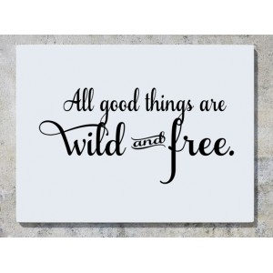 All Good Things Are Wild And Free Wall Art Decal Sticker Picture