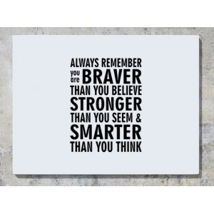 Always Remember You Are Braver Than You Believe Stronger Than You Seem And Smarter Than You Think Wall Art Decal Sticker Picture